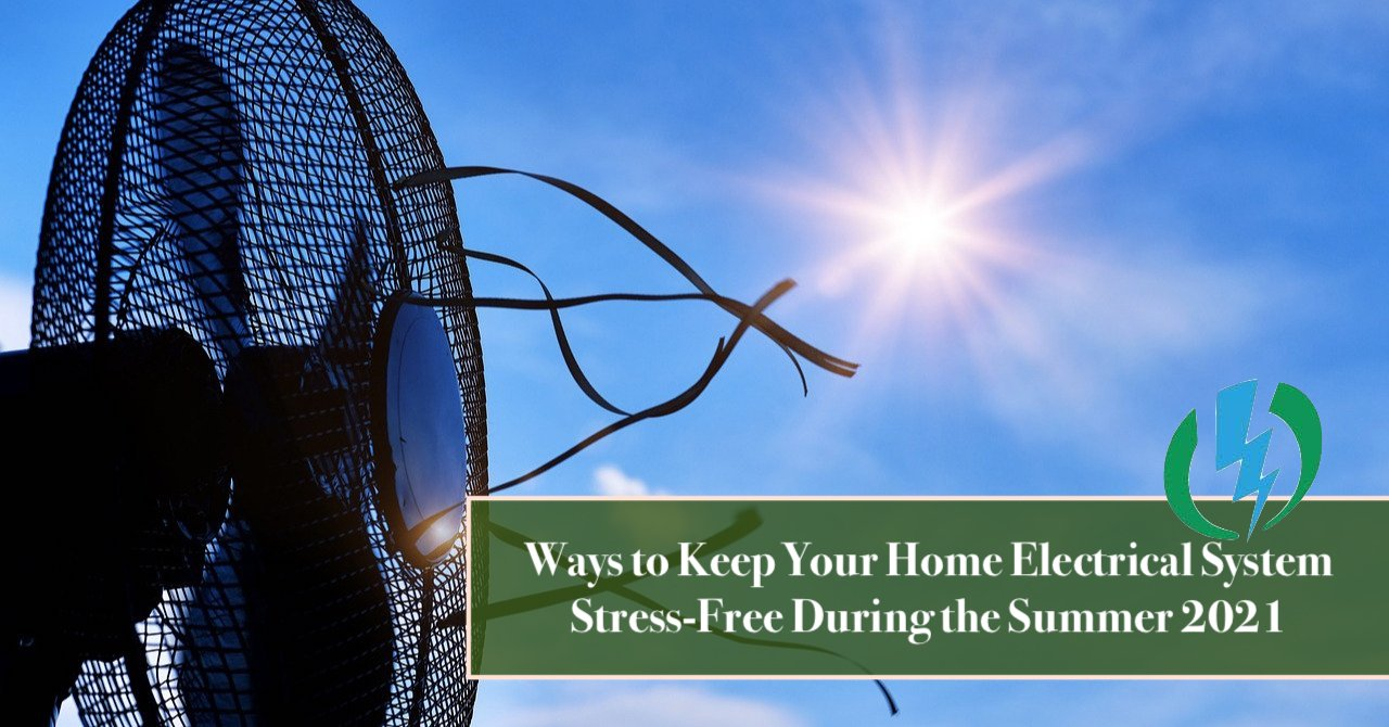 Ways to Keep Your Home Electrical System Stress-Free During the Summer 2021