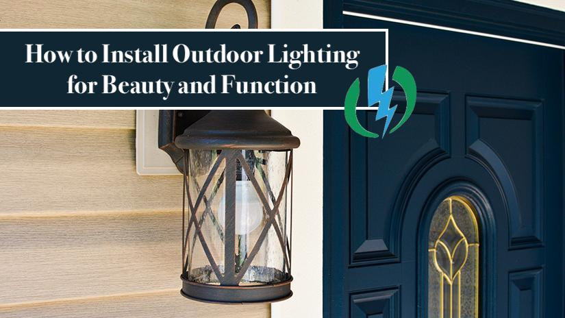 How to Install Outdoor Lighting for Beauty and Function