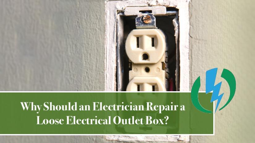 Why Should an Electrician Repair a Loose Electrical Outlet Box?